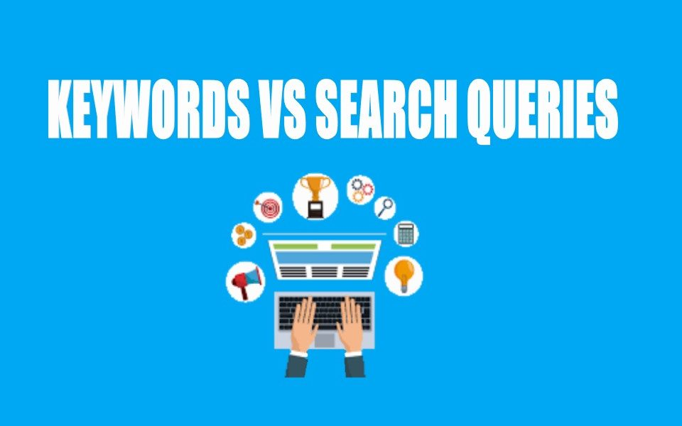 Difference Between Keywords Vs Search Queries