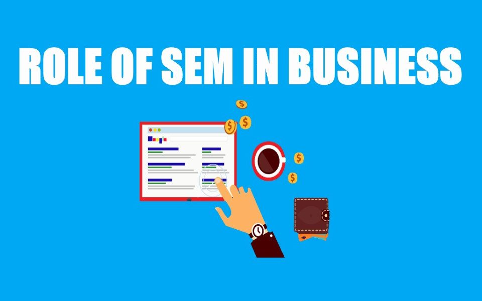 Why Your Business Needs SEM?